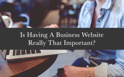 Is Having A Business Website Really That Important?